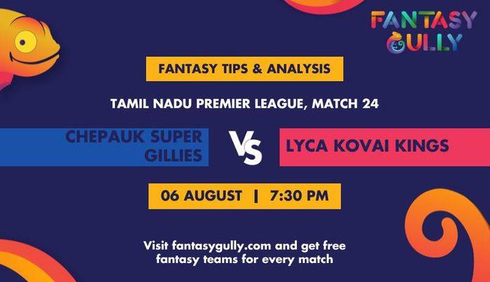 Chepauk Super Gillies vs Lyca Kovai Kings, Match 24
