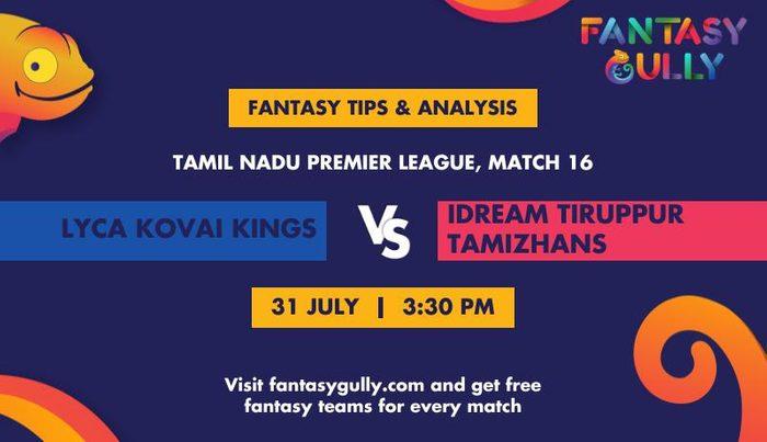 Lyca Kovai Kings vs IDream Tiruppur Tamizhans, Match 16