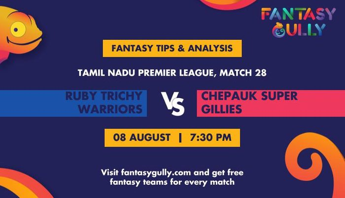 Ruby Trichy Warriors vs Chepauk Super Gillies, Match 28